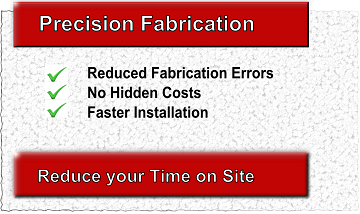 Precision Fabrication | Reduced Fabrication Errors | No Hidden Costs | Faster Installations
